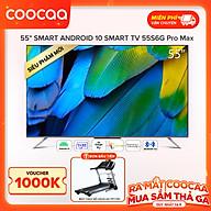 Smart Tivi Coocaa Android 10 55 inch - Model 55S6G Pro Max - Hàng chính hãng thumbnail