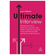 Ultimate Interview Master the Art of Interview Success with 100s of Typical, Unusual and Industry-specific Questions and Answers thumbnail