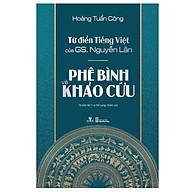 Từ Điển Tiếng Việt Của Gs. Nguyễn Lân Phê Bình Và Khảo Cứu (Tái Bản) thumbnail