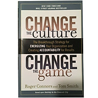 Change The Culture, Change The Game The Breakthrough Strategy For Energizing Your Organization And Creating Accountability For Results thumbnail