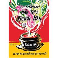 Cook Korean Nâ u Như Ngươ i Ha n - 60 Mo n Ăn Ha n Quô c Đươ c Yêu Thi ch Nhâ t thumbnail