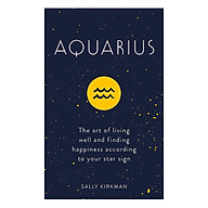 Aquarius The Art Of Living Well And Finding Happiness According To Your Star Sign thumbnail
