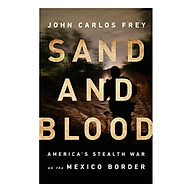 Sand and Blood America s Stealth War on the Mexico Border thumbnail