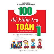 100 ĐỀ KIỂM TRA TOÁN LỚP 1 (Biên soạn theo chương trình mới của Bộ) thumbnail