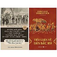 Combo Sách Bước Mở Đầu Của Sự Thiết Lập Hệ Thống Thuộc Địa Pháp Ở Việt Nam (1858 - 1897) + Tiểu Luận Về Dân Bắc Kỳ thumbnail