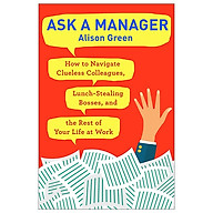 Ask a Manager How to Navigate Clueless Colleagues, Lunch-Stealing Bosses, and the Rest of Your Life at Work thumbnail