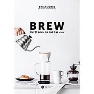 Sách - Brew - Tuyệt Đỉnh Cà Phê Tại Nhà (tặng kèm bookmark) thumbnail