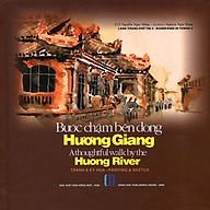 Bước Chậm Bên Dòng Hương Giang (Tranh & Ký Họa - Song Ngữ Việt Anh) - Tái Bản 2020 thumbnail