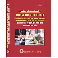 Hướng Dẫn Thực Hiện Dịch Vụ Công Trực Tuyến Và Quản Lý Tài Chính, Phối Hợp Thu Chi, Giao Dịch Điện Tử Qua Ngân Hàng, Kho Bạc Nhà Nước Dành Cho Các Cơ Quan, Đơn Vị Sử Dụng Ngân Sách Nhà Nước thumbnail