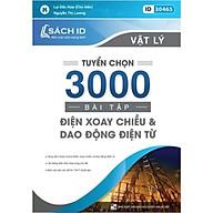 Tuyển Chọn 3000 Bài Tập Điện Xoay Chiều Và Dao Động Điện Từ thumbnail