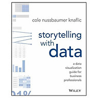 Storytelling With Data A Data Visualization Guide For Business Professionals thumbnail