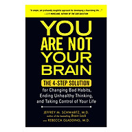 You Are Not Your Brain The Four-Step Solution For Changing Bad Habits, Ending Unhealthy Thinking, And Taking Control Of Your Life thumbnail