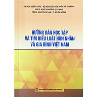 Hướng Dẫn Học Tập Và Tìm HIểu Luật Hôn Nhân Và Gia Đình Việt Nam thumbnail