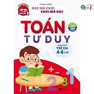 Sách - Toán Tư Duy - Dành cho trẻ em 4 - 6 tuổi (bé tự tin vào lớp 1) thumbnail