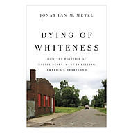 Dying of Whiteness How the Politics of Racial Resentment Is Killing America s Heartland thumbnail