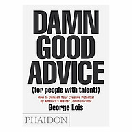 Damn Good Advice (For People With Talent ) How To Unleash Your Creative Potential By America s Master Communicator, George Lois thumbnail