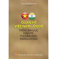 Quan Hệ Việt Nam - Ấn Độ Trên Lĩnh Vực Kinh Tế, Thương Mại, Năng Lượng thumbnail