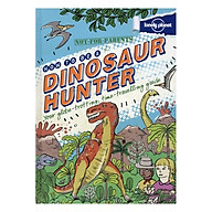 Not For Parents How To Be A Dinosaur Hunter thumbnail