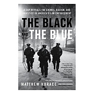 The Black and the Blue A Cop Reveals the Crimes, Racism, and Injustice in America s Law Enforcement thumbnail