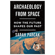 Archaeology From Space How The Future Shapes Our Past thumbnail