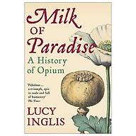 Milk Of Paradise A History Of Opium thumbnail