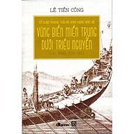 Tổ Chức Phòng Thủ Và Hoạt Động Bảo Vệ Vùng Biển Miền Trung Dưới Triều Nguyễn Giai Đoạn 1802 - 1885 thumbnail