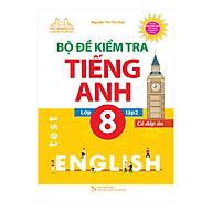 Bộ Đề Kiểm Tra Tiếng Anh Lớp 8 - Tập 2 (Có Đáp Án) thumbnail