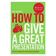 How to Give a Great Presentation Concise Introductions to the Topics that Matter (How To Academy) thumbnail