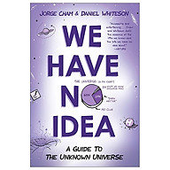 We Have No Idea A Guide to the Unknown Universe thumbnail
