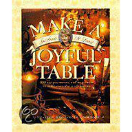 Make a Joyful Table 200 Recipes, Menus, and Inspiration to Make Every Day a Celebration thumbnail