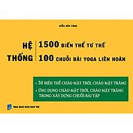 Hệ thống 1500 biến thể tư thế - 100 chuỗi bài yoga liên hoàn (50 biến thể chào mặt trời, chào mặt trăng + 50 chuỗi bài lên lớp hay nhất) thumbnail
