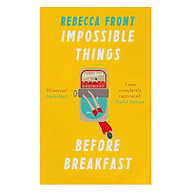 Impossible Things Before Breakfast Adventures In The Ordinary thumbnail