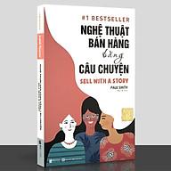 Sách - Nghệ Thuật Bán Hàng Bằng Câu Chuyện thumbnail