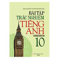 Bài Tập Trắc Nghiệm Tiếng Anh 10 (Không Đáp Án) thumbnail