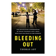 Bleeding Out The Devastating Consequences of Urban Violence--and a Bold New Plan for Peace in the Streets thumbnail
