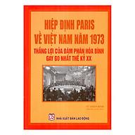 Hiệp Định Paris Về Việt Nam Năm 1973 - Thắng Lợi Của Đàm Phán Hòa Bình Gay Go Nhất Thế Kỷ XX thumbnail