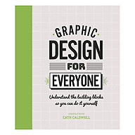 Graphic Design For Everyone Understand the Building Blocks so You can Do It Yourself (Hardback) thumbnail