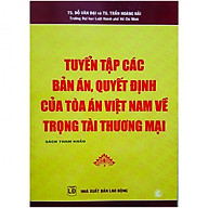 Tuyển Tập Các Bản Án Quyết Định Của Tòa Án Việt Nam Về Trọng Tài Thương Mại thumbnail