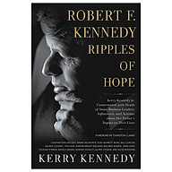 Robert F. Kennedy Ripples of Hope Kerry Kennedy in Conversation with Heads of State, Business Leaders, Influencers, and Activists about Her Father s Impact on Their Lives thumbnail