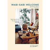 Sách - Wabi Sabi Welcome Nghệ thuật thiết đãi theo phong cách Wabi-Sabi (tặng kèm bookmark) thumbnail