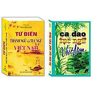 Combo Ca Dao Tục Ngữ Việt Nam (Tái Bản)+Từ Điển Thành Ngữ Và Tục Ngữ Việt Nam thumbnail