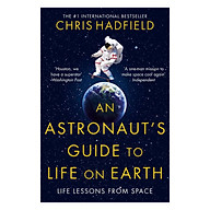 An Astronaut s Guide To Life On Earth What Going To Space Taught Me About Ingenuity, Determination, And Being Prepared For Anything thumbnail