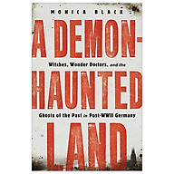 A Demon-Haunted Land Witches, Wonder Doctors, And The Ghosts Of The Past In Post-WWII Germany thumbnail
