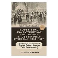 Bước Mở Đầu Của Sự Thiết Lập Hệ Thống Thuộc Địa Pháp Ở Việt Nam (1858 - 1897) (Tái Bản 2018) thumbnail