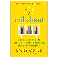 Cribsheet A Data-Driven Guide To Better, More Relaxed Parenting, From Birth To Preschool thumbnail