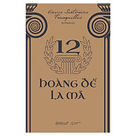 Cuốn Sách Làm Thỏa Mãn Sự Hiếu Kỳ Của Bạn Về Sự Huy Hoàng Của Thế Giới Cổ Đại 12 Hoàng Đế La Mã thumbnail