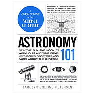 Astronomy 101 From The Sun And Moon To Wormholes And Warp Drive, Key Theories, Discoveries, And Facts About The Universe thumbnail