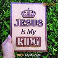 Tranh Gỗ Công Giáo Jesus Is My King DOHU106 - Thiết Kế Tân Cổ Điển, Độc Đáo, Sang Trọng thumbnail