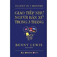 Sách - Fluent in 3 months - Giao tiếp như người bản xứ trong 3 tháng thumbnail