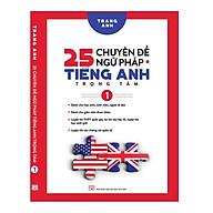 25 Chuyên Đề Ngữ Pháp Tiếng Anh Trọng Tâm (Tập 1) thumbnail